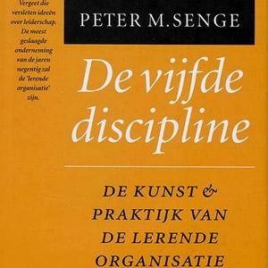 De vijfde discipline - de kunst & praktijk van de lerende organisatie