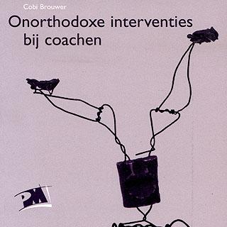 Onorthodoxe interventies bij coachen.dekunst van het ontregelen
